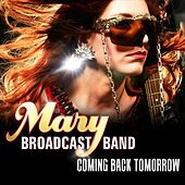 Coming Back Tomorrow by Mary Broadcast Band