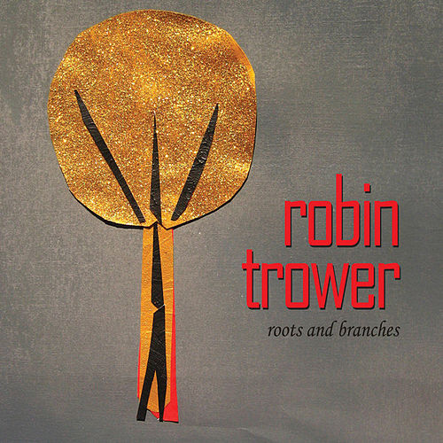 Roots And Branches by Robin Trower