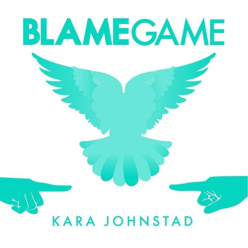 Play & Download Blame Game by Kara Johnstad | Napster