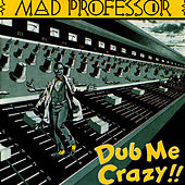 Play & Download Dub Me Crazy!! by Mad Professor | Napster