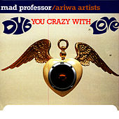 Play & Download Dub You Crazy With Love by Mad Professor | Napster