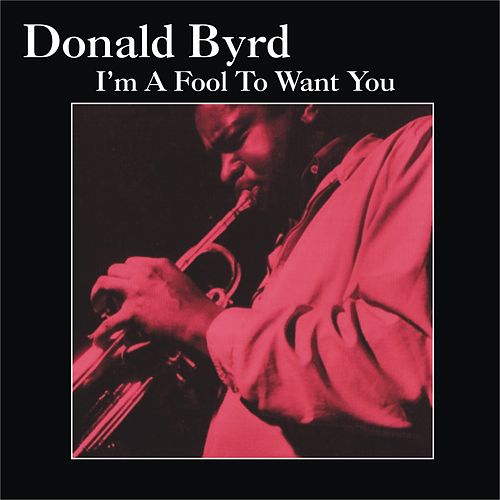 Play & Download I'm a Fool to Want You by Donald Byrd | Napster