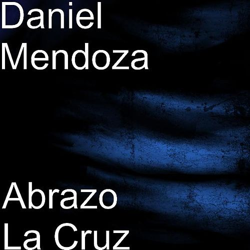 Play & Download Abrazo La Cruz by Daniel Mendoza | Napster
