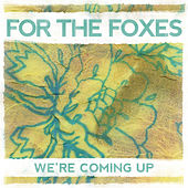 Play & Download We're Coming Up - Single by For The Foxes | Napster