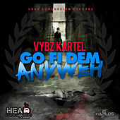 Play & Download Go Fi Dem Anyweh - Single by VYBZ Kartel | Napster