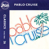 Classics - Volume 26 - A&M Records 25th Anniversary by Pablo Cruise