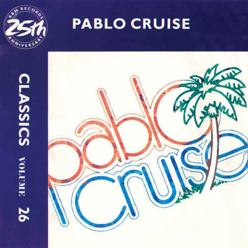 Play & Download Classics - Volume 26 - A&M Records 25th Anniversary by Pablo Cruise | Napster
