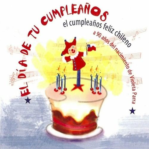 El Día de tu Cumpleaños, el Cumpleaños Feliz chileno a 90 años del nacimiento de Violeta Parra by Various Artists