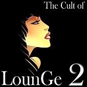 The Cult of Lounge 2 by Various Artists