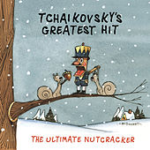 Tchaikovsky's Greatest Hit: The Ultimate Nutcracker by Various Artists