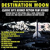 Play & Download Destination: Moon - Classic 50's Original Science Fiction Film Scores by Various Artists | Napster