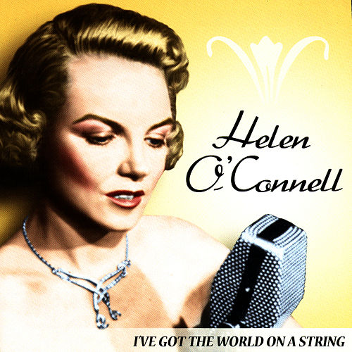 I've Got the World On a String by Helen O'Connell