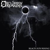 Play & Download Black Sun Rising by Only A Shadow Remains | Napster