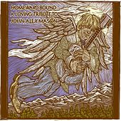 Play & Download Homeward Bound: A Loving Tribute to John-Alex Mason by Various Artists | Napster