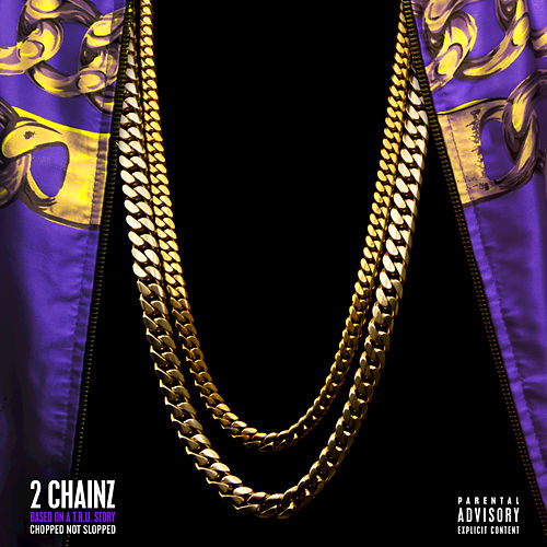 Play & Download Based On A T.R.U. Story (Chopped Not Slopped) by 2 Chainz | Napster