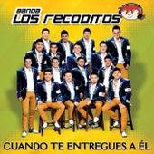 Play & Download Cuando Te Entregues A Él by Banda Los Recoditos   Napster
