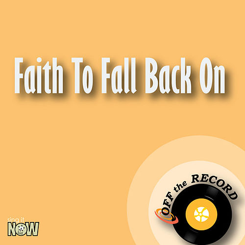 Play & Download Faith to Fall Back on - Single by Off the Record | Napster