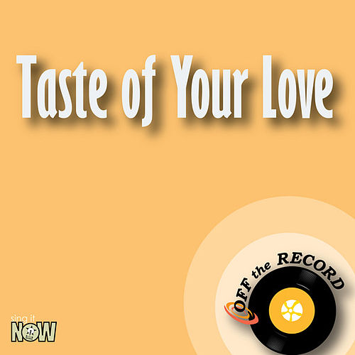 Play & Download Taste of Your Love - Single by Off the Record | Napster