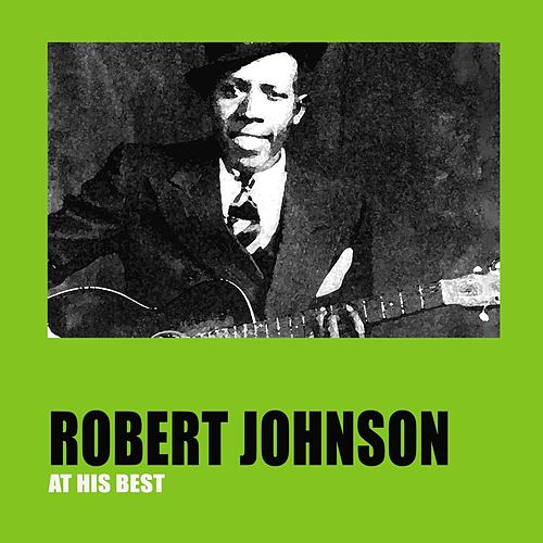 Robert Johnson At His Best by Robert Johnson