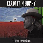 Play & Download It Takes a Worried Man by Elliott Murphy | Napster