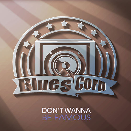 Play & Download Don't Wanna Be Famous by Bluescorp   Napster