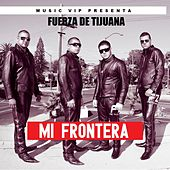 Play & Download Mi Frontera by Fuerza De Tijuana | Napster