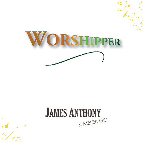 Play & Download Worshipper by James Anthony | Napster