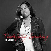 Play & Download Truthfully Speaking by T L Murphy | Napster