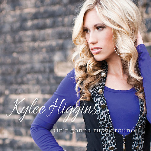 Play & Download Ain't Gonna Turn Around - EP by Kylee Higgins | Napster