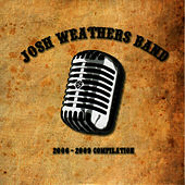 2006 - 2009 Compilation by Josh Weathers Band