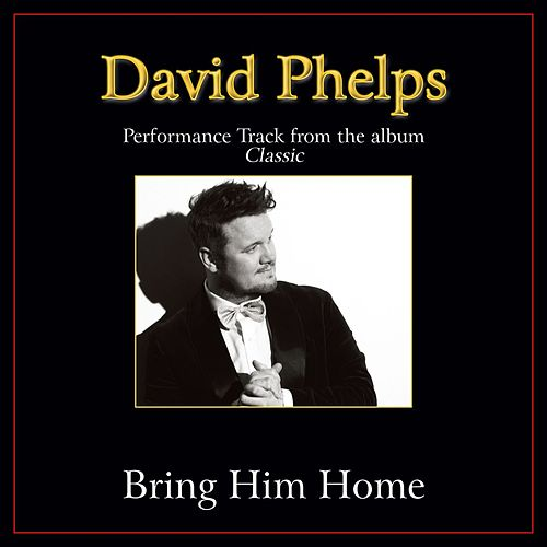 Play & Download Bring Him Home Performance Tracks by David Phelps | Napster