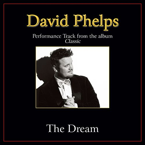 Play & Download The Dream Performance Tracks by David Phelps | Napster