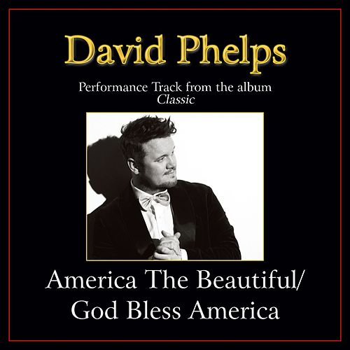 Play & Download America the Beautiful / God Bless America (Medley) Performance Tracks by David Phelps | Napster