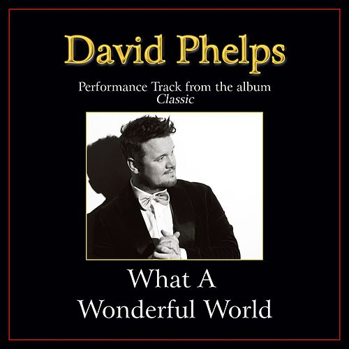 Play & Download What a Wonderful World Performance Tracks by David Phelps | Napster