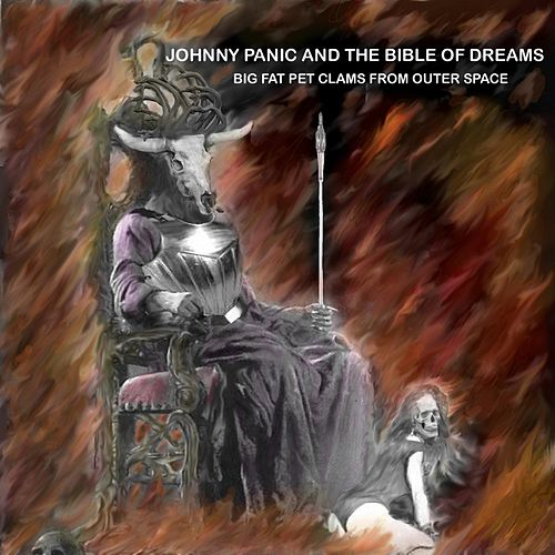 Play & Download Johnny Panic and the Bible of Dreams by The Big Fat Pet Clams From Outer Space | Napster