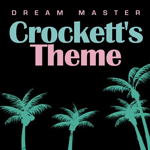 Play & Download Crockett's Theme by The Dream Master | Napster