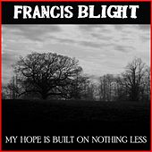 Play & Download My Hope Is Built On Nothing Less - Single by Francis Blight | Napster