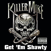 Play & Download Get 'em Shawty Feat. Three 6 Mafia (explicit Version) by Killer Mike | Napster