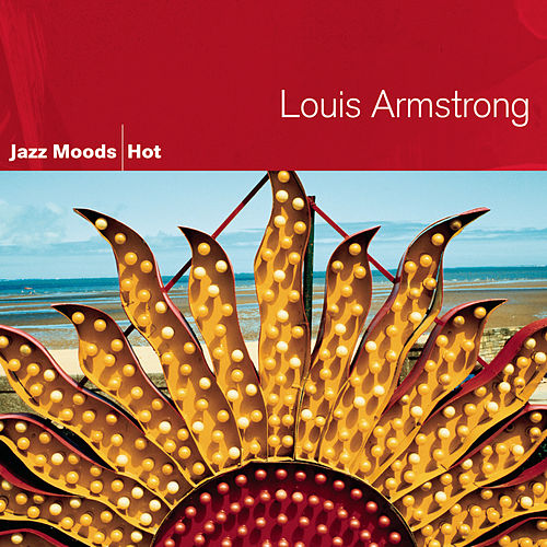 Play & Download Jazz Moods: Hot by Louis Armstrong | Napster