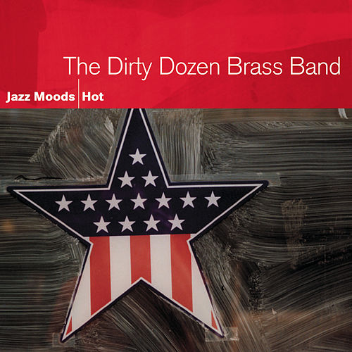 Play & Download Jazz Moods: Hot by The Dirty Dozen Brass Band | Napster