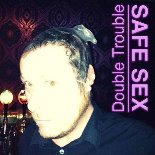 Safe Sex by Double Trouble