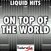 On Top Of The World - A Tribute to Imagine Dragons by Liquid Hits