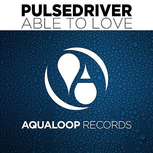 Able to Love by Pulsedriver