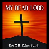 Play & Download My Dear Lord (I Am Your Servant) [feat. Amber Rose & Mike Lusk] by The C.R. Ecker Band | Napster