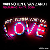 Play & Download Ain't Gonna Wait on Love by Van Noten | Napster