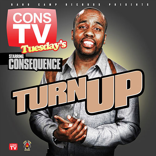 Play & Download Turn Up by Consequence | Napster
