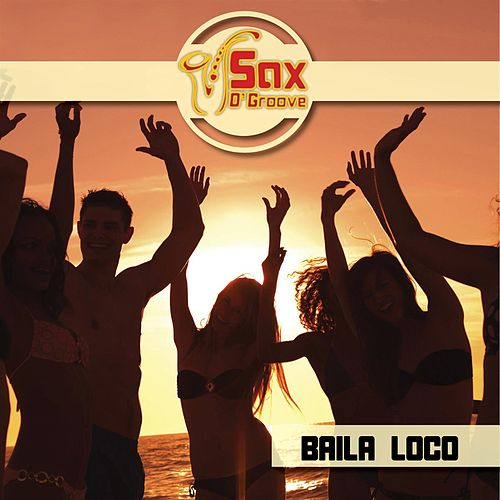 Play & Download Baila Loco by Saxogroove | Napster