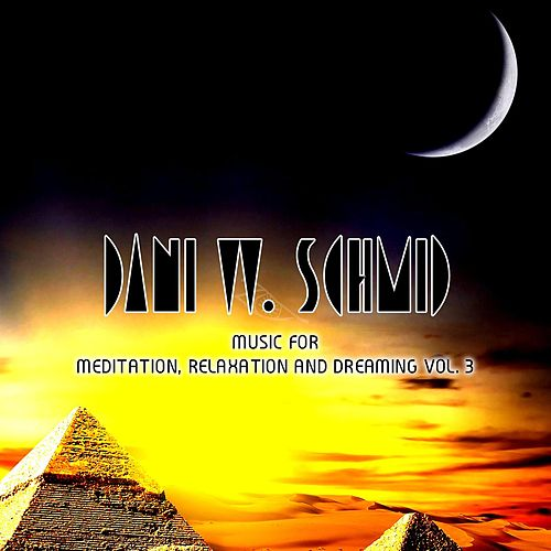 Music For Meditation, Relaxation And Dreaming Vol. 3 by Dani W. Schmid