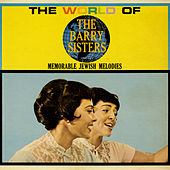 Play & Download The World Of The Barry Sisters: Memorable Jewish Melodies by Barry Sisters | Napster