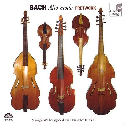 Play & Download J.S. Bach: Alio modo - 'Passacaglia' & Other Keyboard Works Transcribed for Viols by Fretwork | Napster